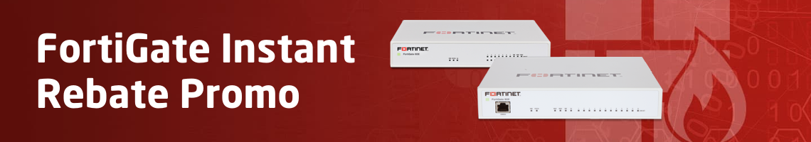FortiGate Instant Rebates Promo - Limited Time Only